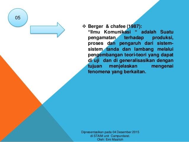 """ Berger & chafee (1987): """"Ilmu Komunikasi """" adalah Suatu pengamatan terhadap produksi, proses dan pengaruh dari sistem- s..."""