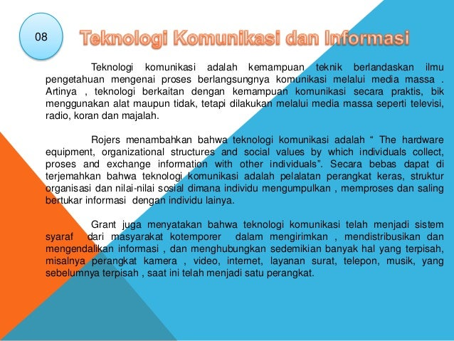 Teknologi komunikasi adalah kemampuan teknik berlandaskan ilmu pengetahuan mengenai proses berlangsungnya komunikasi melal...