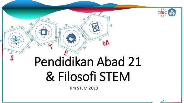 Pendidikan Abad 21 & Filosofi STEM Tim STEM 2019