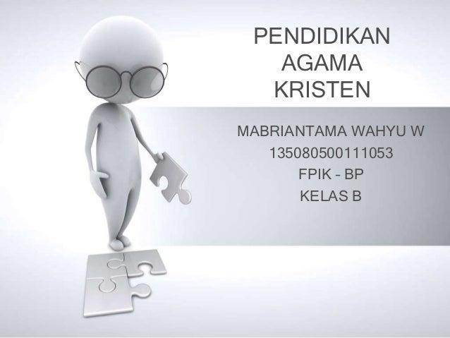 PENDIDIKAN AGAMA KRISTEN MABRIANTAMA WAHYU W 135080500111053 FPIK – BP KELAS B