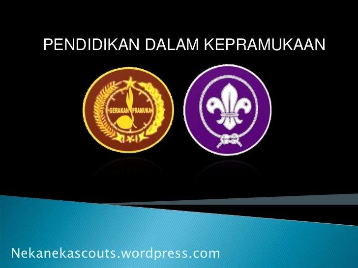 PENDIDIKAN DALAM KEPRAMUKAAN<br />Nekanekascouts.wordpress.com<br />