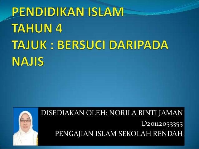 DISEDIAKAN OLEH: NORILA BINTI JAMAN                         D20112053355    PENGAJIAN ISLAM SEKOLAH RENDAH