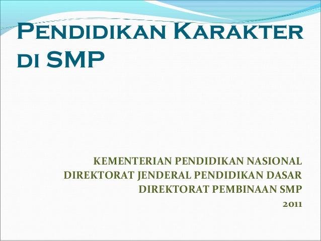 Pendidikan Karakter di SMP  KEMENTERIAN PENDIDIKAN NASIONAL DIREKTORAT JENDERAL PENDIDIKAN DASAR DIREKTORAT PEMBINAAN SMP ...