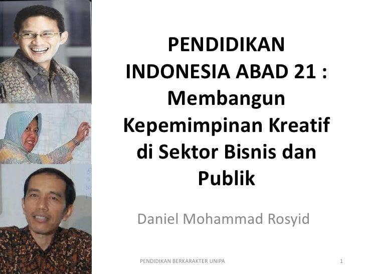 PENDIDIKAN                   INDONESIA ABAD 21 :                        Membangun                   Kepemimpinan Kreatif  ...