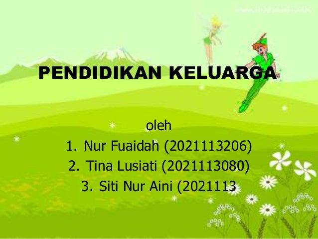 PENDIDIKAN KELUARGA oleh 1. Nur Fuaidah (2021113206) 2. Tina Lusiati (2021113080) 3. Siti Nur Aini (2021113