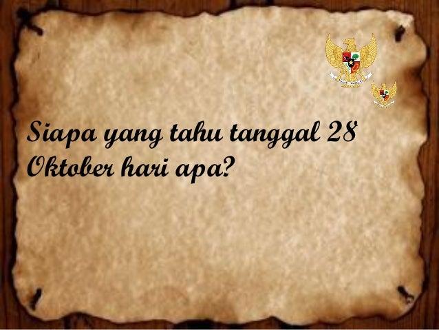 Siapa yang tahu tanggal 28Oktober hari apa?