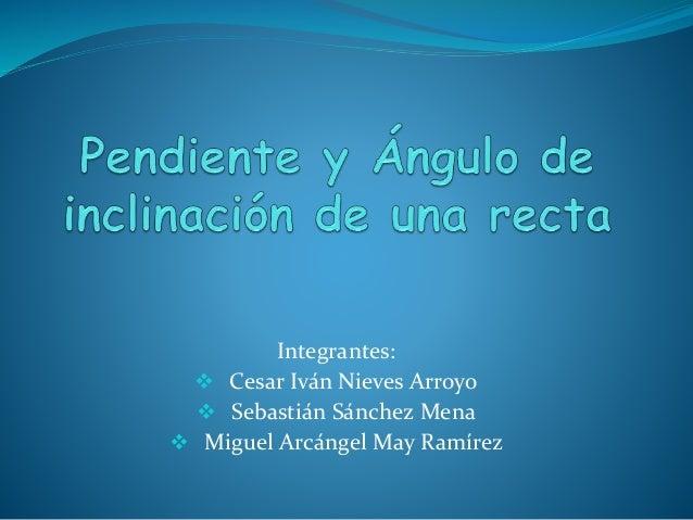 Integrantes:   Cesar Iván Nieves Arroyo   Sebastián Sánchez Mena   Miguel Arcángel May Ramírez
