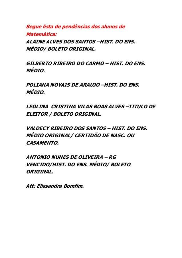 Segue lista de pendências dos alunos de Matemática: ALAINE ALVES DOS SANTOS –HIST. DO ENS. MÉDIO/ BOLETO ORIGINAL. GILBERT...