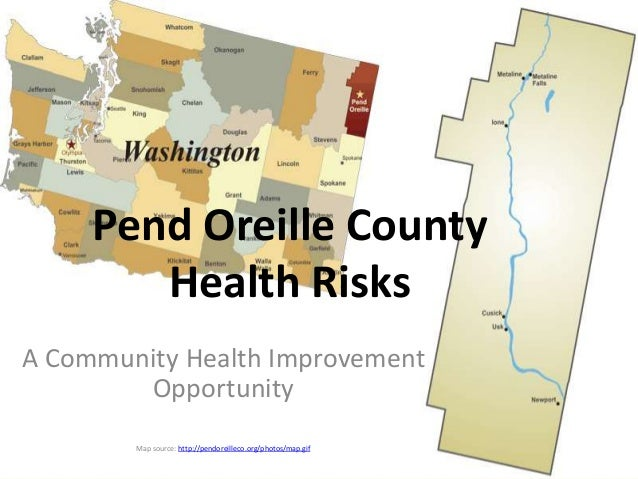 Pend Oreille County Health Risks A Community Health Improvement Opportunity Map source: http://pendoreilleco.org/photos/ma...