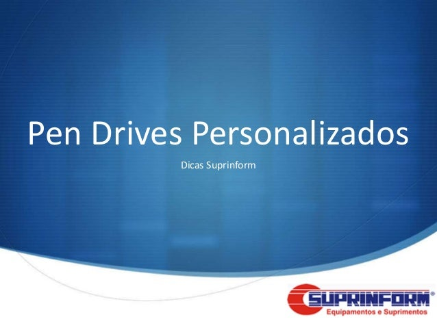 Pen Drives Personalizados          Dicas Suprinform                             S