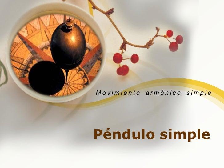 Péndulo simple<br />Movimiento armónico simple<br />