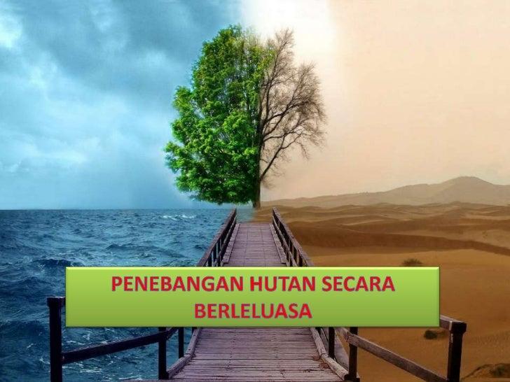 •Hutan didefinisikan sebagaikomuniti tumbuhan yang padatdengan pokok-pokok yangmempunyai adaptasi terhadapkelembapan di ma...