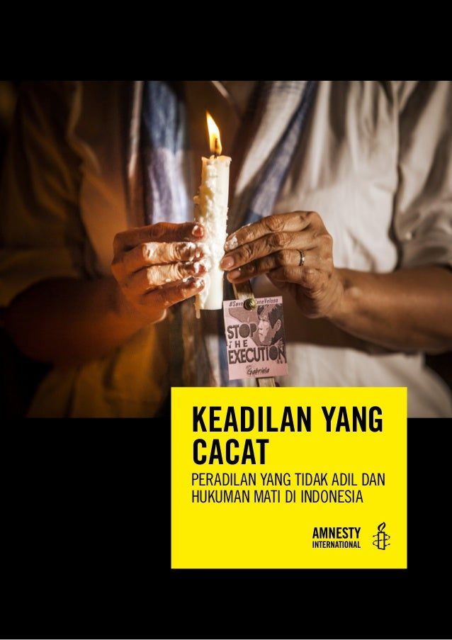 KEADILAN YANG CACAT PERADILAN YANG TIDAK ADIL DAN HUKUMAN MATI DI INDONESIA