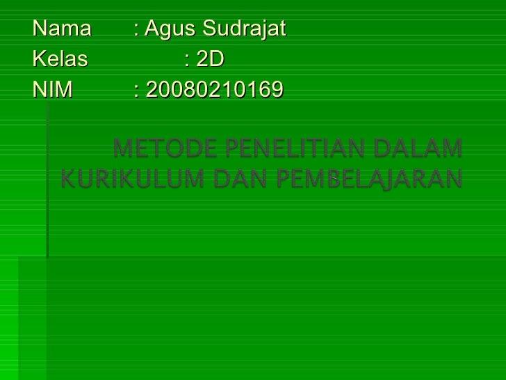 Nama : Agus Sudrajat Kelas : 2D NIM : 20080210169