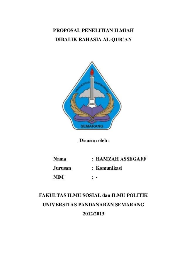 PROPOSAL PENELITIAN ILMIAH     DIBALIK RAHASIA AL-QUR'AN              Disusun oleh :    Nama           : HAMZAH ASSEGAFF  ...