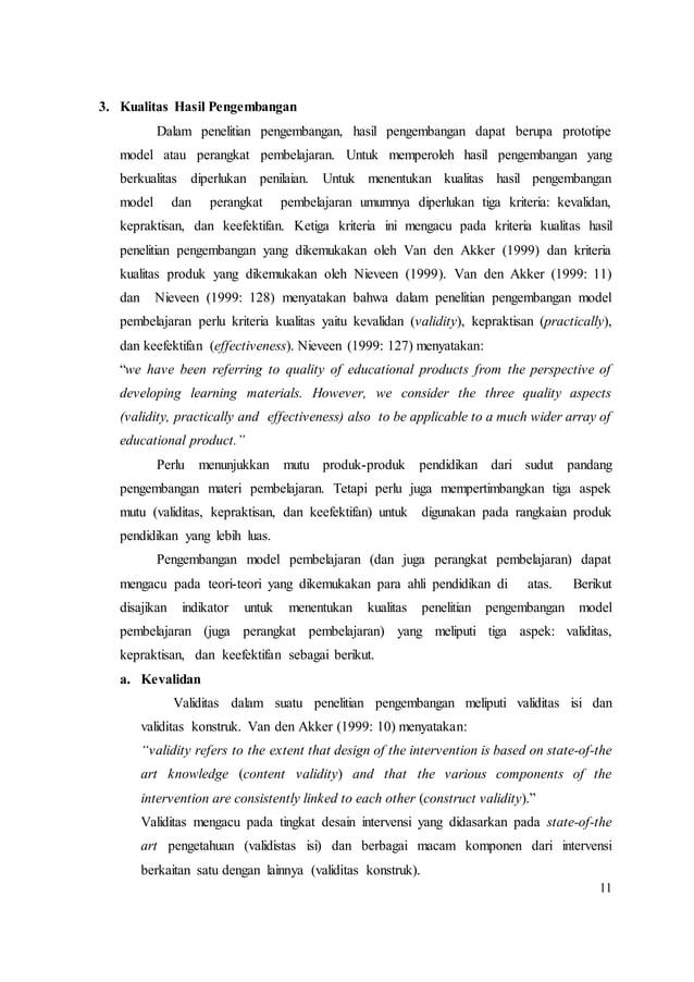 11 3. Kualitas Hasil Pengembangan Dalam penelitian pengembangan, hasil pengembangan dapat berupa prototipe model atau pera...