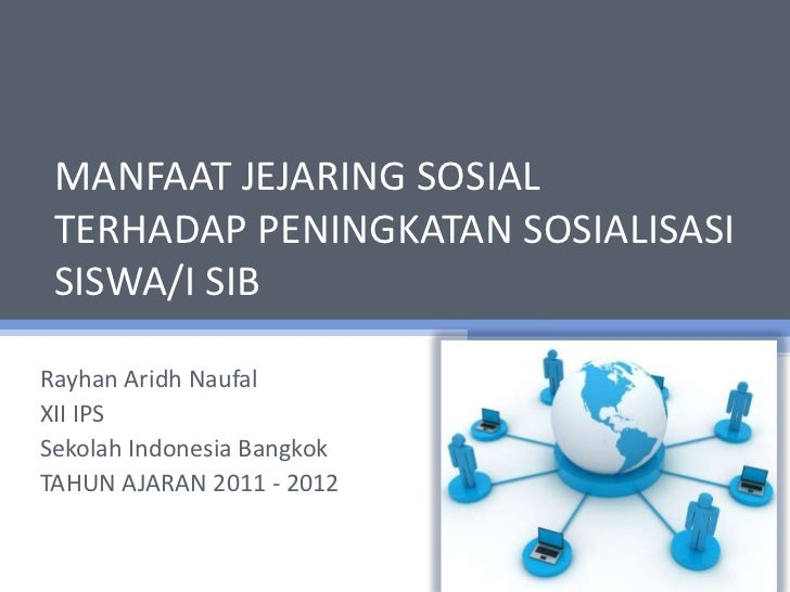 MANFAAT JEJARING SOSIAL TERHADAP PENINGKATAN SOSIALISASI SISWA/I SIBRayhan Aridh NaufalXII IPSSekolah Indonesia BangkokTAH...