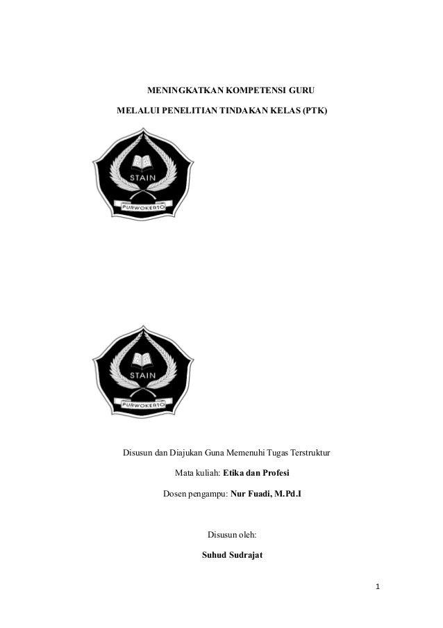MENINGKATKAN KOMPETENSI GURU MELALUI PENELITIAN TINDAKAN KELAS (PTK) Disusun dan Diajukan Guna Memenuhi Tugas Terstruktur ...