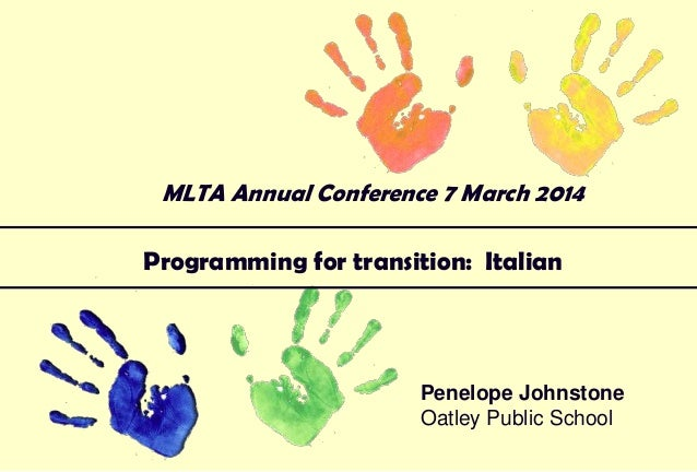 MLTA Annual Conference 7 March 2014  Programming for transition: Italian  Penelope Johnstone Oatley Public School