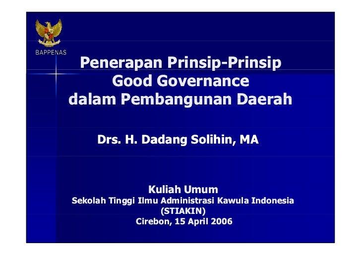 Penerapan Prinsip-Prinsip  Good Governance dalam Pembangunan Daerah Drs. H. Dadang Solihin, MA Kuliah Umum Sekolah Tinggi ...