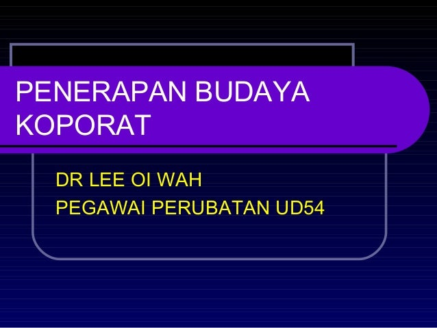 PENERAPAN BUDAYA KOPORAT DR LEE OI WAH PEGAWAI PERUBATAN UD54