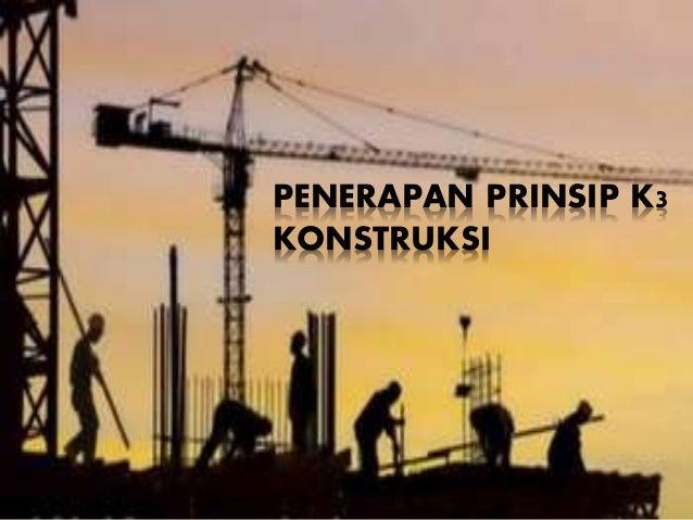 PENERAPAN PRINSIP K3 KONSTRUKSI