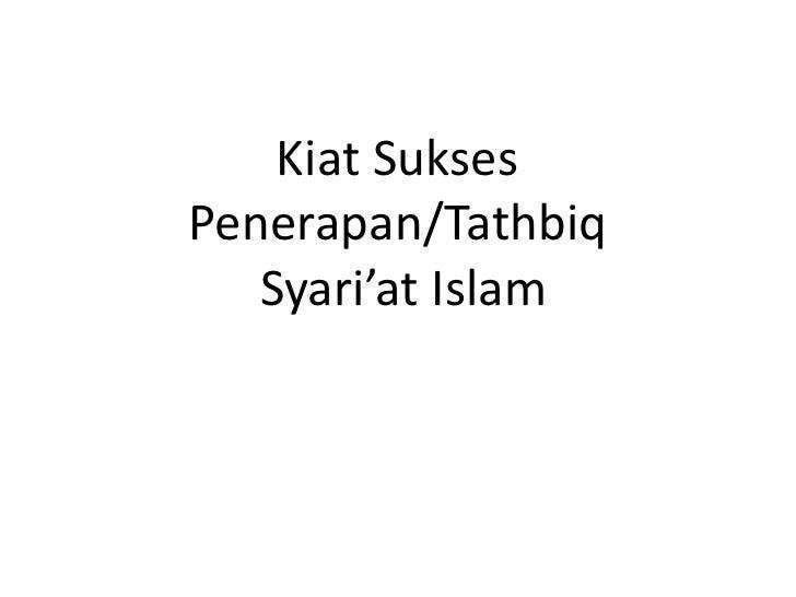 Kiat SuksesPenerapan/Tathbiq   Syari'at Islam