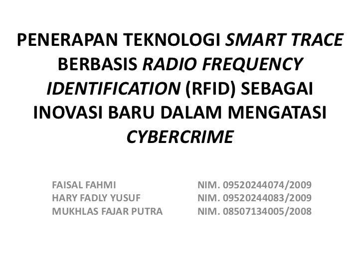 PENERAPAN TEKNOLOGI SMART TRACE BERBASIS RADIO FREQUENCY IDENTIFICATION (RFID) SEBAGAI INOVASI BARU DALAM MENGATASI CYBERC...