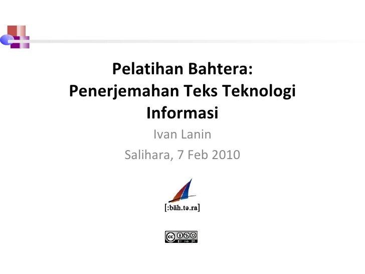 Pelatihan Bahtera: Penerjemahan Teks Teknologi Informasi Ivan Lanin Salihara ,   7 Feb 2010