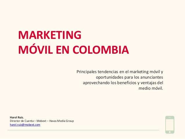 MARKETING MÓVIL EN COLOMBIA Principales tendencias en el marketing móvil y oportunidades para los anunciantes aprovechando...
