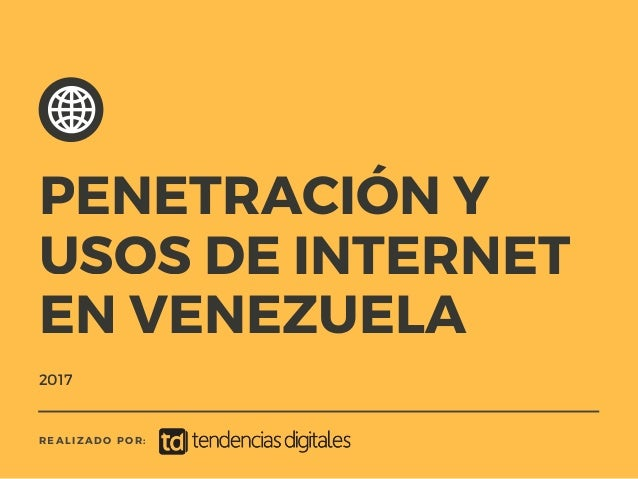 2017 REALIZADO POR: PENETRACIÓN Y USOS DE INTERNET EN VENEZUELA