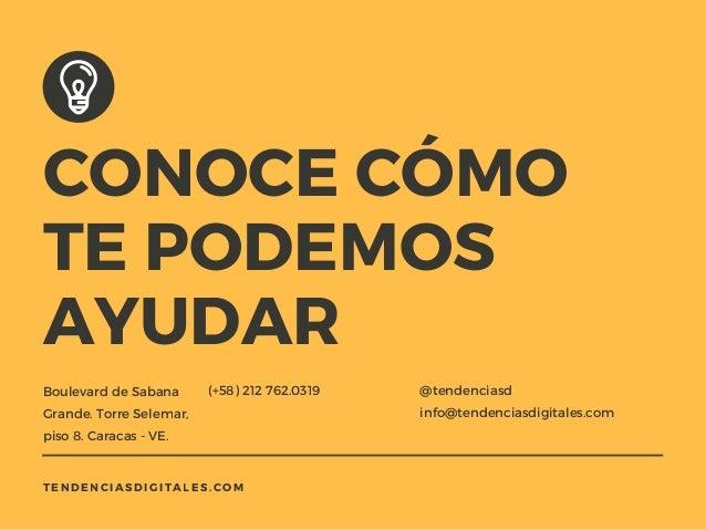 CONOCE CÓMO TE PODEMOS AYUDAR Boulevard de Sabana Grande. Torre Selemar, piso 8. Caracas - VE. (+58)212 762.0319 TENDENCI...