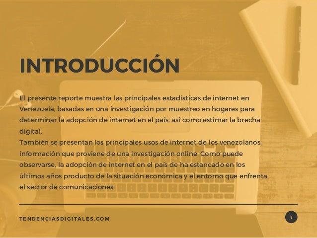 3 El presente reporte muestra las principales estadísticas de internet en Venezuela, basadas en una investigación por mues...