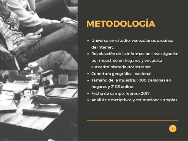 Universo en estudio: venezolanos usuarios de internet. Recolección de la información:Investigación por muestreo en hogare...