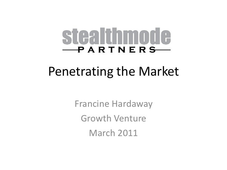 Penetrating the Market<br />Francine Hardaway<br />Growth Venture<br />March 2011<br />