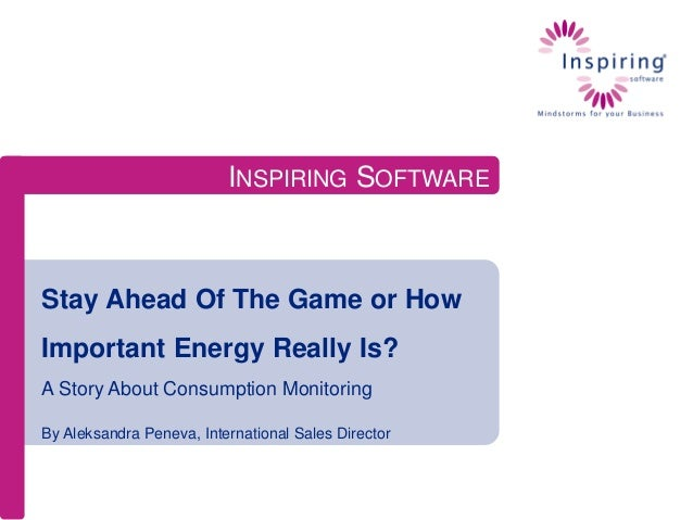 INSPIRING SOFTWARE  Stay Ahead Of The Game or How Important Energy Really Is? A Story About Consumption Monitoring By Alek...