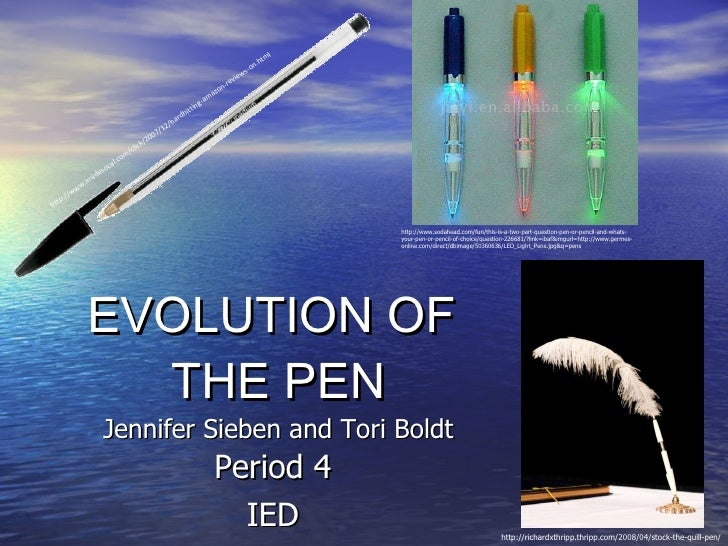EVOLUTION OF  THE PEN Jennifer Sieben and Tori Boldt Period 4 IED http://www.insidesocal.com/click/2007/12/hardhitting-ama...