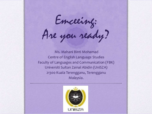 Emceeing: Are you ready? Ms. Mahani Binti Mohamad Centre of English Language Studies Faculty of Languages and Communicatio...