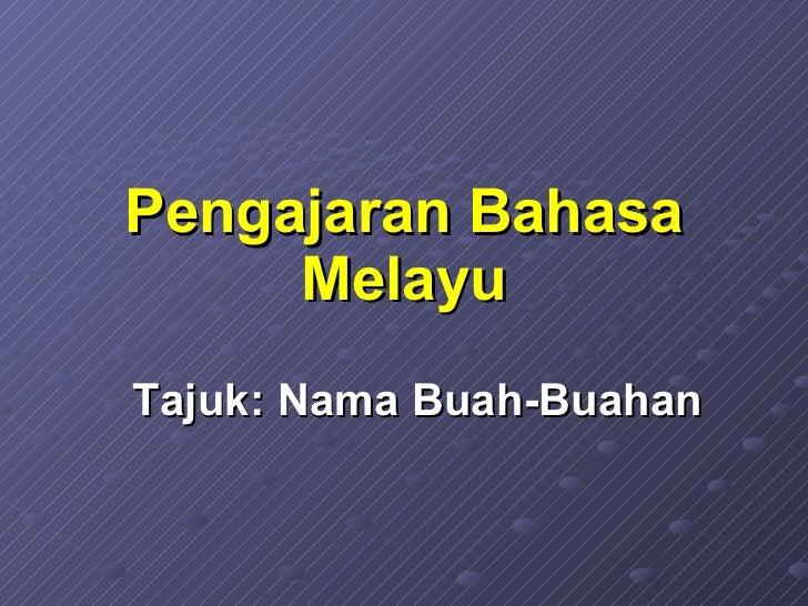 Pengajaran Bahasa Melayu Tajuk: Nama Buah-Buahan
