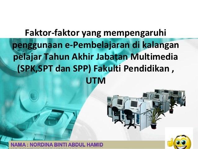 Faktor-faktor yang mempengaruhipenggunaan e-Pembelajaran di kalanganpelajar Tahun Akhir Jabatan Multimedia (SPK,SPT dan SP...