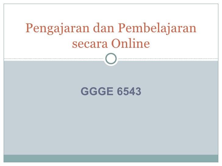 GGGE 6543 Pengajaran dan Pembelajaran secara Online