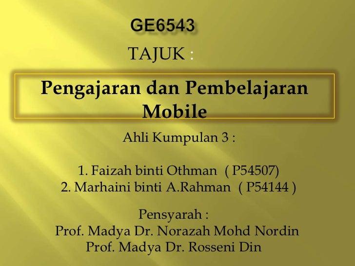 TAJUK :Pengajaran dan Pembelajaran          Mobile           Ahli Kumpulan 3 :     1. Faizah binti Othman ( P54507)  2. Ma...
