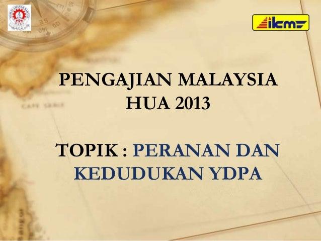 PENGAJIAN MALAYSIAHUA 2013TOPIK : PERANAN DANKEDUDUKAN YDPA