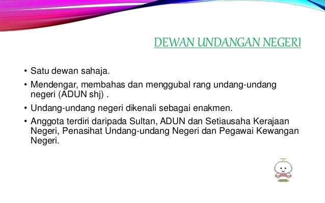 BADAN PERUNDANGAN DI MALAYSIA BOLEH DIBAHGIKAN KEPADA DUA IAITU :- Parlimen (Badan Perundangan Persekutuan) YDPA Dewan Neg...