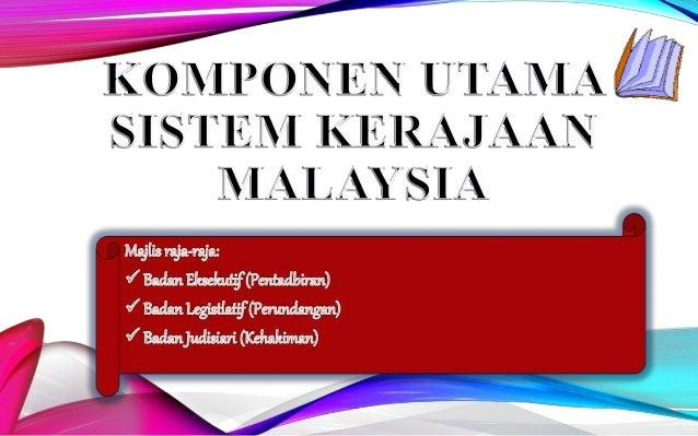 Struktur Sistem Pemerintahan Negara Yang di-Pertuan Agong Perundangan Parlimen Dewan Negara Dewan Rakyat Pentadbiran Perda...