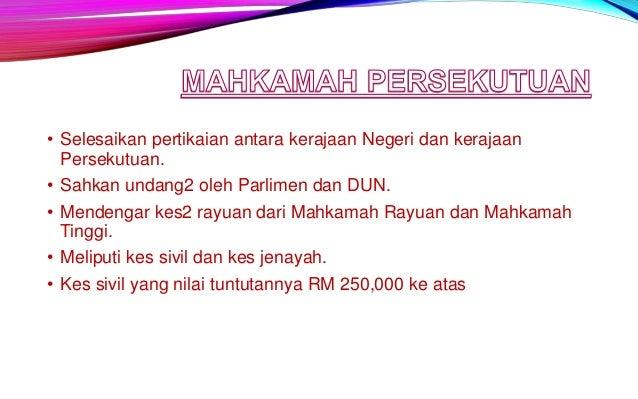 • Bicarakan kes jenayah dan sivil. • Kes sivil bernilai RM250,000 ke atas. • Bicarakan apa juga kesalahan jenayah kecuali ...