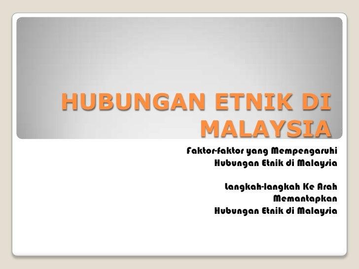 HUBUNGAN ETNIK DI MALAYSIA<br />Faktor-faktor yang Mempengaruhi<br />HubunganEtnikdi Malaysia<br />Langkah-langkahKeArahMe...