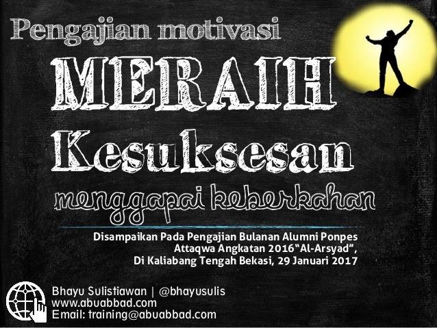 MERAIH Kesuksesan menggapai Keberkahan Pengajian motivasi Disampaikan Pada Pengajian Bulanan Alumni Ponpes Attaqwa Angkata...