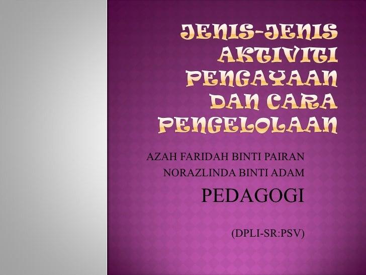 AZAH FARIDAH BINTI PAIRAN  NORAZLINDA BINTI ADAM        PEDAGOGI             (DPLI-SR:PSV)