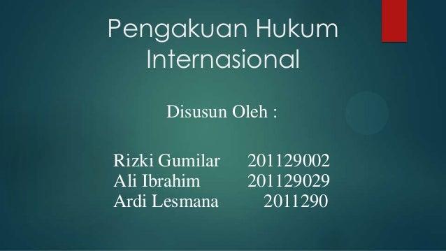 Pengakuan HukumInternasionalDisusun Oleh :Rizki Gumilar 201129002Ali Ibrahim 201129029Ardi Lesmana 2011290